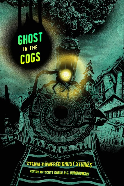 Ghost in the Cogs, edited by Scott Gable, C. Dumbrowski cover image