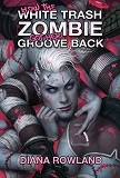 How the White Trash Zombie got her Groove Back-by Diana Rowland cover