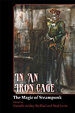 In an Iron Cage, The Magic of Steampunk, edited by Danielle AckelyMcPhail cover image