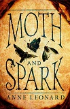Moth and SparkAnne Leonard cover image