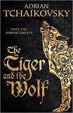 The Tiger and the Wolf-by Adrian Tchaikovsky
