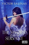 The Sword and Its Servant, by Victor Salinas cover image