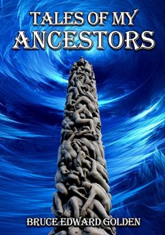 Tales of My Ancestors-by Bruce Edward Golden cover