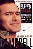 If Chins Could Kill: Confessions of a B Movie Actor-by Bruce Campbell cover pic