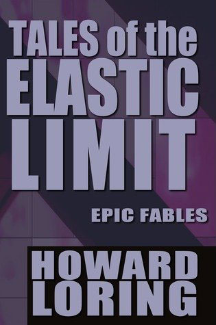 Tales of the Elastic Limit  Twelve Epic FablesHoward Loring cover image