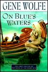 On Blue's Waters-by Gene Wolfe cover
