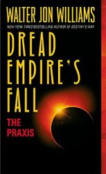 dread-empires-fall-the-praxis-by-walter-jon-williams cover