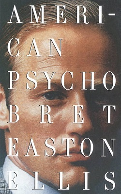 American Psycho, by Bret Easton Ellis
