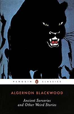 Ancient Sorceries and Other Weird Stories, by Algernon Blackwood