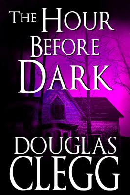 The Hour Before Dark, by Douglas Clegg