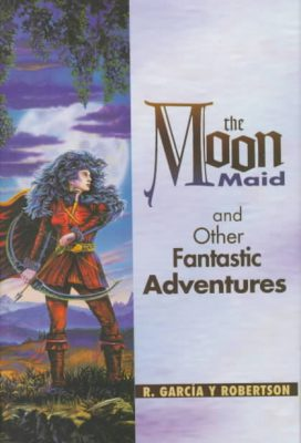 The Moon Maid and Other Fantastic Adventures, by R. Garcia y Robertson