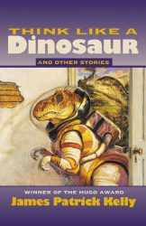 think-like-a-dinosaur-and-other-stories-by-james-patrick-kelly