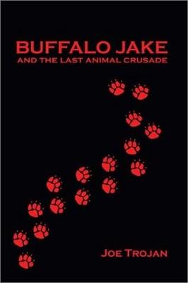 Buffalo Jake and the Last Animal Crusade, by Joe Trojan