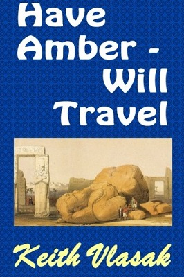 Have Amber — Will Travel, by Keith Vlasak