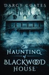 the-haunting-of-blackwood-house-by-darcy-coates cover
