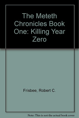 The Meteth Chronicles: Killing Year Zero, by Rob Frisbee