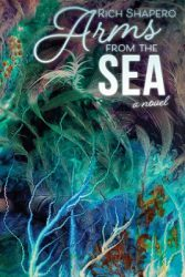 Arms From the Sea, by Rich Shapero cover