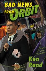 Bad News From Orbit, by Ken Rand book cover