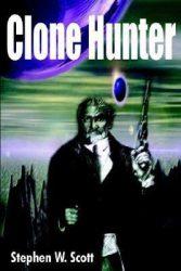 Clone Hunter, by Stephen W. Scott book cover