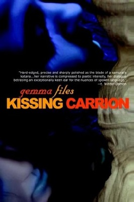 Kissing Carrion, by Gemma Files