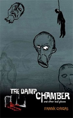 The Damp Chamber and Other Bad Places, by Frank Chigas