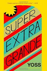 Extra Super Grande, by Yoss book cover
