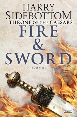 Fire and Sword: Throne of Caesars: Book Three, by Harry Sidebottom