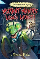 Mutant Mantis Lunch Ladies by Bruce Hale book cover