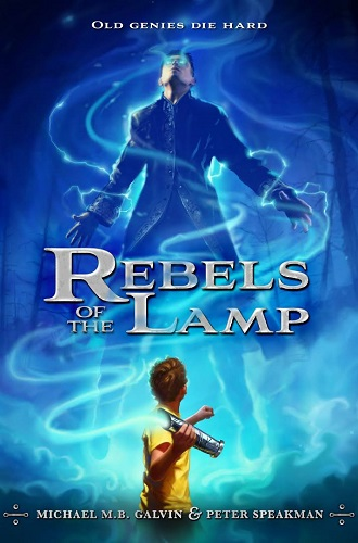 Rebels of the Lamp (Book 1), by Michael M.B. Galvin and Peter Speakman
