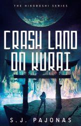 Crash Land on Kurai, by S.J. Pajonas book cover