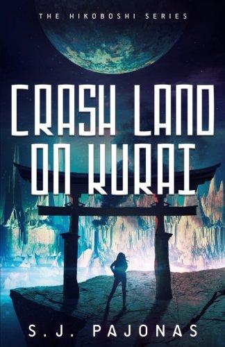 Crash Land on Kurai, by S. J. Pajonas