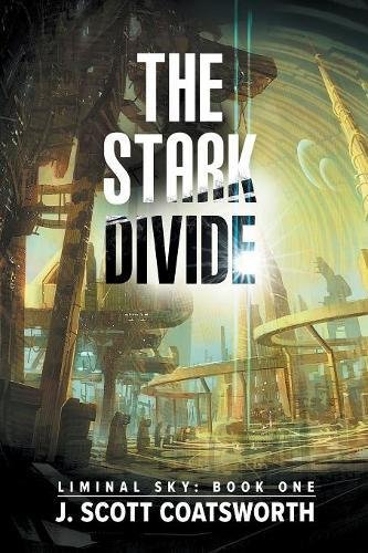 The Stark Divide (Liminal Sky Book 1), by J. Scott Coatsworth